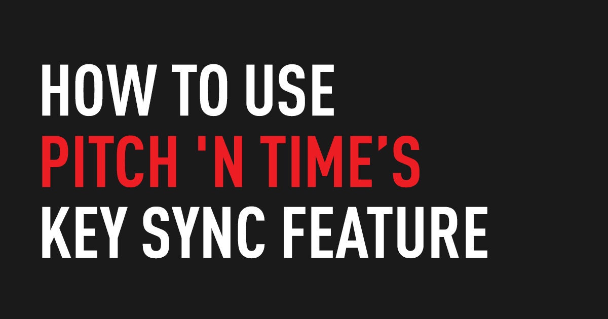 How to Use Pitch 'n Time's Key Sync Feature