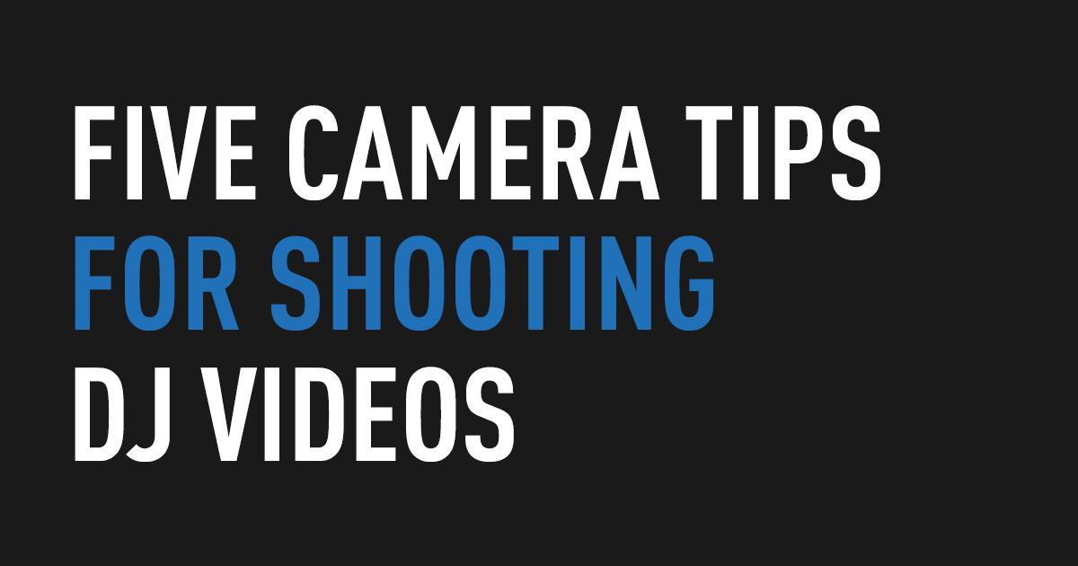 Five Camera Tips for Shooting DJ Videos